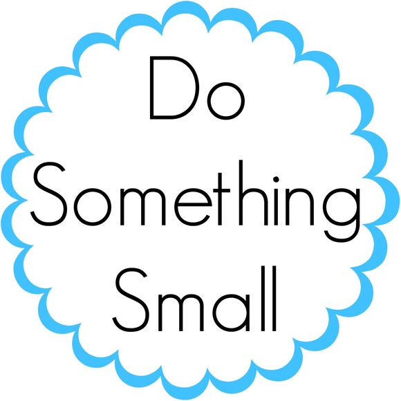 Do something small